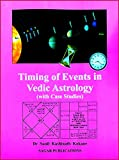 Timing of Events in Vedic Astrology: With Case Studies