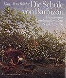 Die Schule von Barbizon. Französische Landschaftsmalerei im 19. Jahrhundert - Hans-Peter Bühler