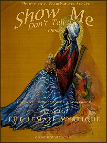Show Me Don't Tell Me - Bk 19 In Celebration of Women - The Feminine Mystique: Theory in a Thimble Art Series (Show Me Don't Tell Me eBooks)