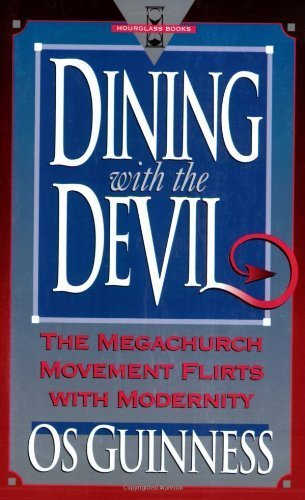 Dining With the Devil: The Megachurch Movement Flirts With Modernity (Hourglass Books) by Os Guinness (1993-08-01)