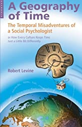Geography of Time: On Tempo, Culture And The Pace Of Life: The Temporal Misadventures of a Social Psychologist, or How Every Culture Keeps Time Just a Little Bit Differently