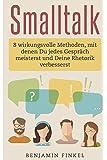 Smalltalk: 8 wirkungsvolle Methoden, mit denen Du jedes Gespräch meisterst und Deine Rhetorik verbesserst