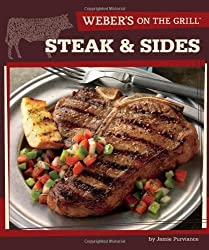 Weber's On the Grill: Steak & Sides: Over 100 Fresh, Great Tasting Recipes by Purviance, Jamie (2010) Paperback