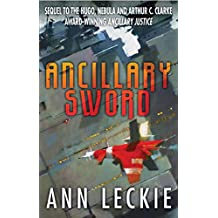 Ancillary Sword: SEQUEL TO THE HUGO, NEBULA AND ARTHUR C. CLARKE AWARD-WINNING ANCILLARY JUSTICE (Imperial Radch Book 2)