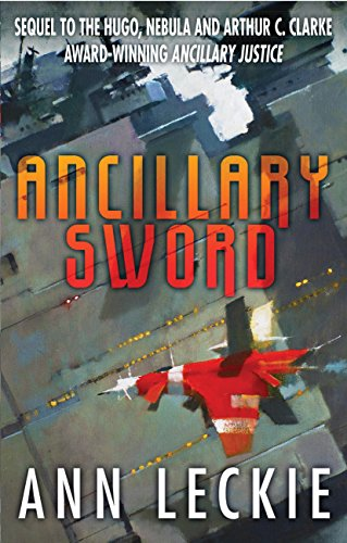 Ancillary Sword: SEQUEL TO THE HUGO, NEBULA AND ARTHUR C. CLARKE AWARD-WINNING ANCILLARY JUSTICE (Imperial Radch Book 2) (English Edition)