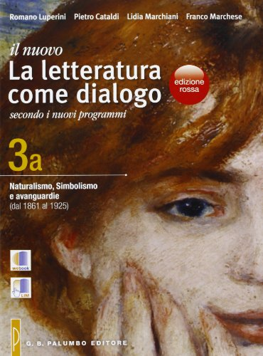 Il nuovo. Letteratura come dialogo. Vol. 3A: Naturalismo, simbolismo e avanguardie (dal 1861 al 1925). Per le Scuole superiori