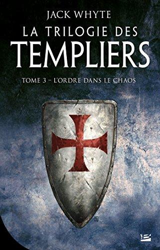 La Chute de l'ordre: La Trilogie des Templiers, T3 par Jack Whyte