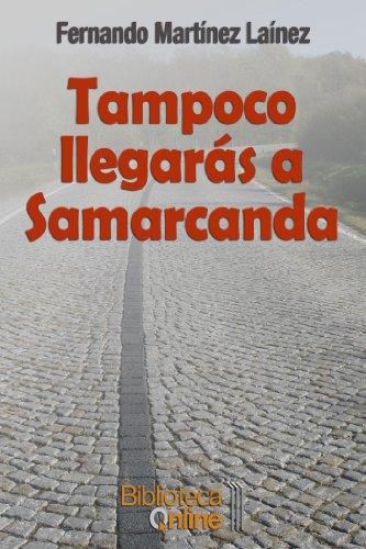 Tampoco llegarás a Samarcanda por Fernando Martínez Laínez