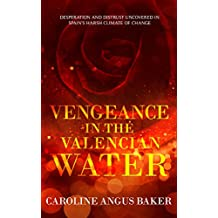 Vengeance in the Valencian Water: Desperation and distrust uncovered in Spain's harsh climate of change (Secrets of Spain Book 2)