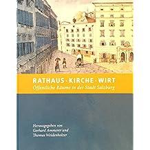 Rathaus - Kirche - Wirt: Öffentliche Räume in der Stadt Salzburg (Schriftenreihe des Archivs der Stadt Salzburg)