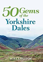 50 Gems of the Yorkshire Dales: The History & Heritage of the Most Iconic Places