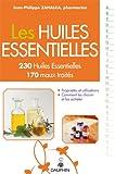 Les Huiles Essentielles - 230 Huiles Essentielles, 170 maux traités