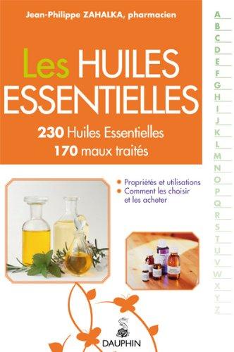 Les Huiles Essentielles : 230 Huiles Essentielles, 170 maux traités