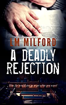 A Deadly Rejection: How far would you go to get what you want? by [Milford, LM]