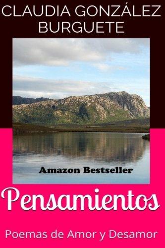 Pensamientos: Poemas de Amor y Desamor: Volume 1 por Claudia Gonzalez Burguete