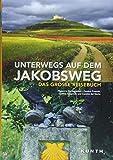 Unterwegs auf dem Jakobsweg: Das große Reisebuch (KUNTH Unterwegs in ...) -