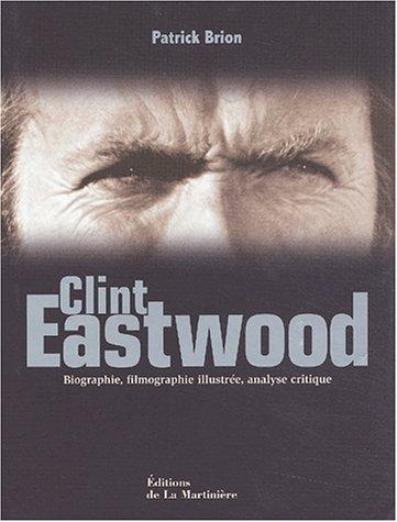 Clint Eastwood. Biographie, filmographie illustrée, analyse critique