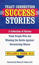 Yeast Connection Success Stories: A Collection of Stories from People Who Are Winning the Battle Against Devastating Illness by William G. Crook (2002-03-01)
