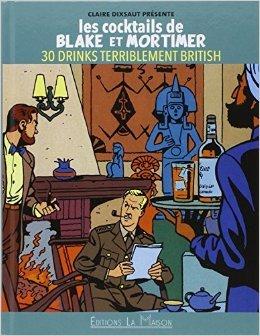 LES COCKTAILS DE BLAKE ET MORTIMER 30 DRINKS TERRIBLEMENT BRITISH de Claire Dixsaut,Erick Bonnier (Photographies) ( 18 septembre 2014 )