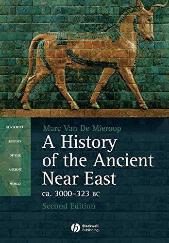 History of the Ancient Near EA: Ca. 3000-323 BC (Blackwell History of the Ancient World) - Ca 3000