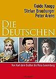 Die Deutschen II: Von Karl dem Großen bis Rosa Luxemburg - Guido Knopp, Stefan Brauburger, Peter Arens