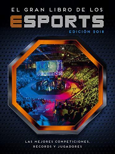 El gran libro de los esports (edición 2018): Las mejores competiciones, récords y jugadores (No ficción ilustrados) por Varios autores Varios autores