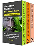 Three Monk Mindfulness Complete Course (Mindful Masters Books 1-3): How a Simple Zen Story Reveals the Secrets to Living Mindfully in an Unmindful World