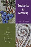 Eucharist as Meaning: Critical Metaphysics and Contemporary Sacramental Theology by Joseph C. Mudd (2014-06-26)