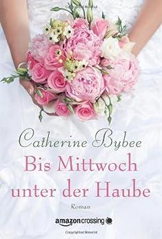 Bis Mittwoch unter der Haube (Eine Braut für jeden Tag 1) von [Bybee, Catherine]
