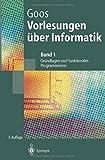 Vorlesungen über Informatik: Band 1: Grundlagen und funktionales Programmieren (Springer-Lehrbuch) by Gerhard Goos (2000-08-15)