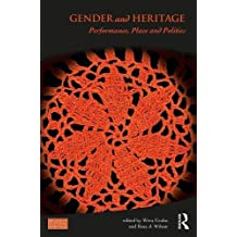 Gender and Heritage: Performance, Place and Politics (Key Issues in Cultural Heritage)