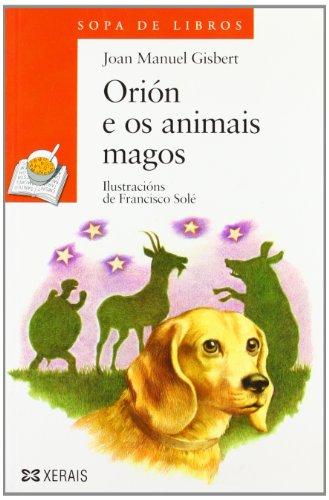 Orión e os animais magos (Infantil E Xuvenil - Sopa De Libros - De 8 Anos En Diante) por Joan Manuel Gisbert