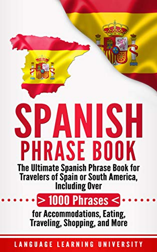 Spanish Phrase Book: The Ultimate Spanish Phrase Book for Travelers of Spain or South America, Including Over 1000 Phrases for Accommodations, Eating, Traveling, Shopping, and More Epub Descargar Gratis