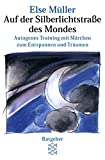 Auf der Silberlichtstraße des Mondes: Autogenes Training mit Märchen zum Entspannen und Träumen - Else Müller