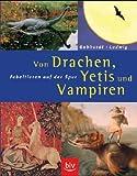 Von Drachen, Yetis und Vampiren. Fabeltieren auf der Spur. - Harald Gebhardt, Mario Ludwig