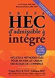 Prépa HEC, d'Admissible à Intégré - EDITION 2017 - Astuces et Méthodes-Clés pour Réussir les Oraux des Ecoles de Commerce (Prépa ECS, ECE, ECT)
