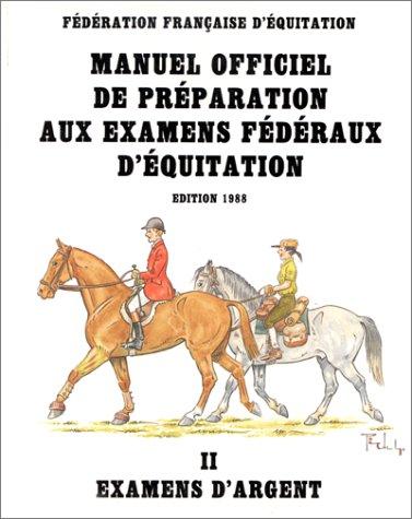 f50099c56b86 Manuel officiel de préparation aux examens fédéraux d équitation Examens  d argent II