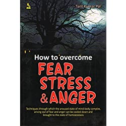 How to Overcome Fear, Stress and Anger