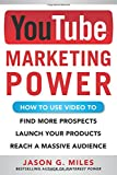 YouTube Marketing Power: How to Use Video to Find More Prospects, Launch Your Products, and Reach a Massive Audience
