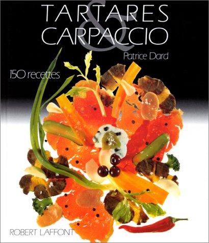 TARTARES ET CARPACCIO. 150 recettes par Patrice Dard