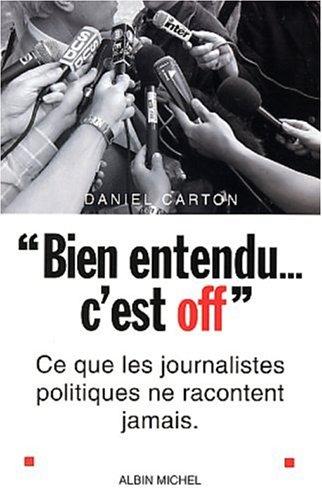 Bien entendu, c'est off : Ce que les journalistes politiques ne vous racontent jamais