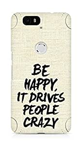 AMEZ be happy it drives people crazy Back Cover For Huawei Nexus 6P