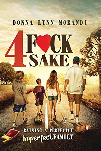 4 Fck Sake: Raising a Perfectly Imperfect Family 4 Sake