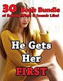 He Gets Her First (30 Book Bundle of Exactly What It Sounds Like!) (English Edition)