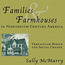 Families and Farmhouses in Nineteenth-Century Amerca: Vernacular Design and Social Change