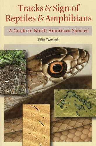 Tracks & Sign of Reptiles & Amphibians: A Guide to North American Species por Filip A Tkaczyk