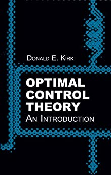 Optimal Control Theory: An Introduction (Dover Books on Electrical Engineering) by [Kirk, Donald E.]