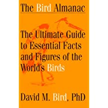 The Bird Almanac: The Ultimate Guide to Essential Facts and Figures of the World's Birds