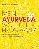 Mein Ayurveda-Wohlfühlprogramm: Typgerecht abnehmen, gesund und glücklich leben
