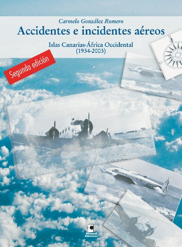 Accidentes e incidentes aéreos. Islas Canarias - África Occidental (1934-2003) por Carmelo González Romero